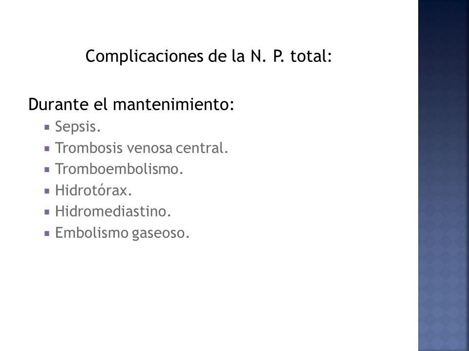 Complicaciones de la N.P. total: Durante el mantenimiento: Sepsis.