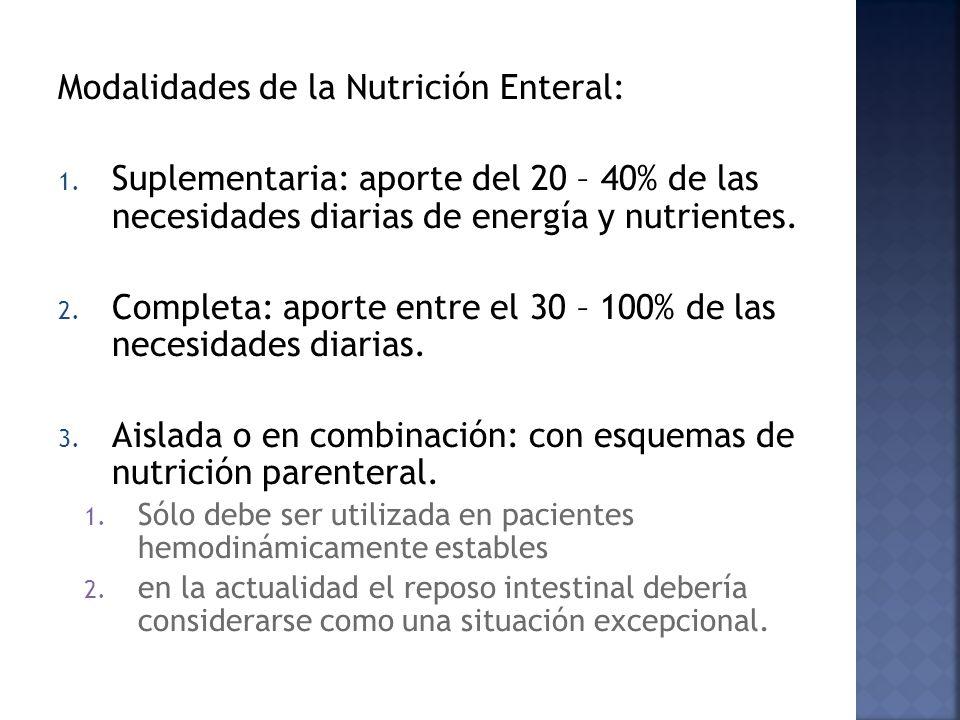 Modalidades de la Nutrición Enteral: 1. Suplementaria: aporte del 20 – 40% de las necesidades diarias de energía y nutrientes. 2. Completa: aporte ent