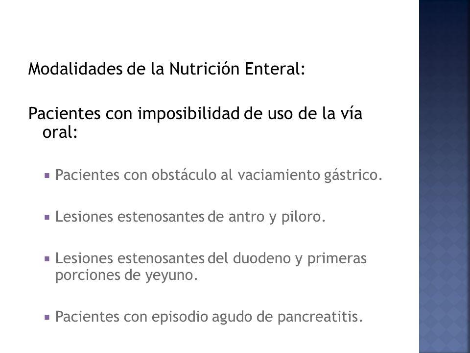 Modalidades de la Nutrición Enteral: Pacientes con imposibilidad de uso de la vía oral: Pacientes con obstáculo al vaciamiento gástrico.