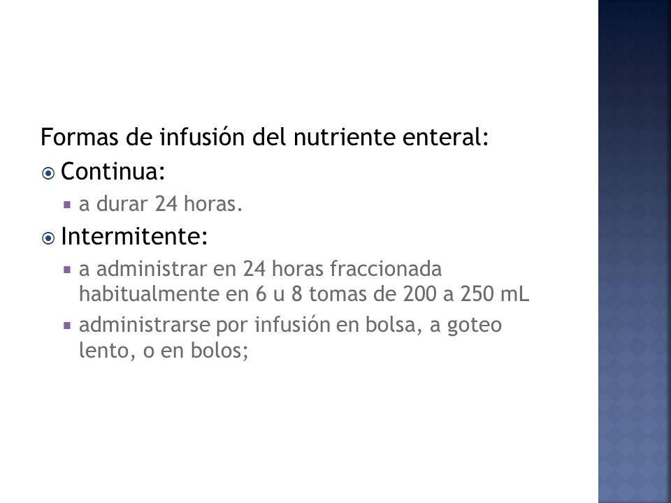 Formas de infusión del nutriente enteral: Continua: a durar 24 horas.