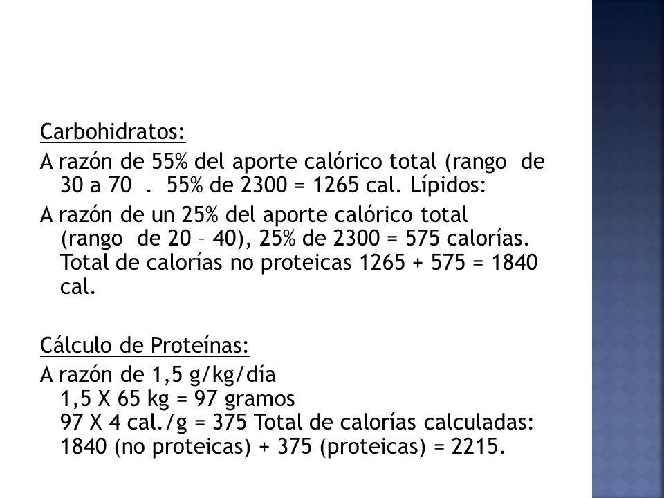 Carbohidratos: A razón de 55% del aporte calórico total (rango de 30 a 70. 55% de 2300 = 1265 cal. Lípidos: A razón de un 25% del aporte calórico tota