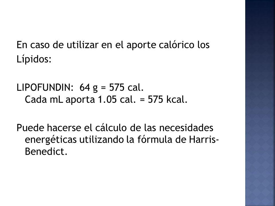 En caso de utilizar en el aporte calórico los Lípidos: LIPOFUNDIN: 64 g = 575 cal. Cada mL aporta 1.05 cal. = 575 kcal. Puede hacerse el cálculo de la