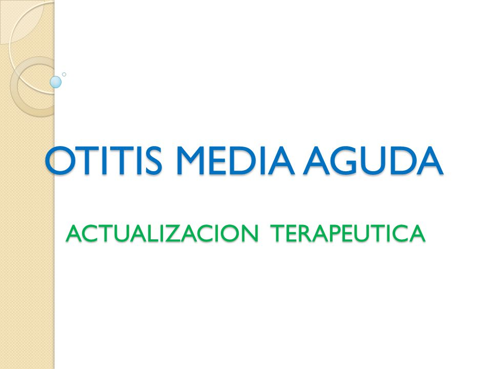 OTITIS MEDIA AGUDA ACTUALIZACION TERAPEUTICA