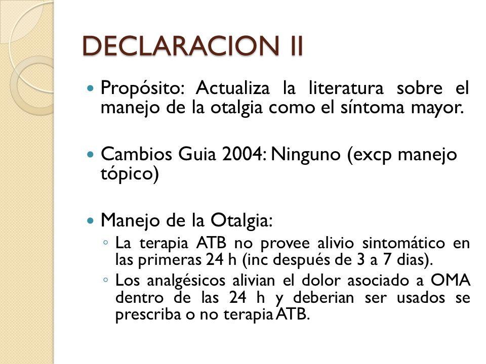 DECLARACION II Propósito: Actualiza la literatura sobre el manejo de la otalgia como el síntoma mayor. Cambios Guia 2004: Ninguno (excp manejo tópico)