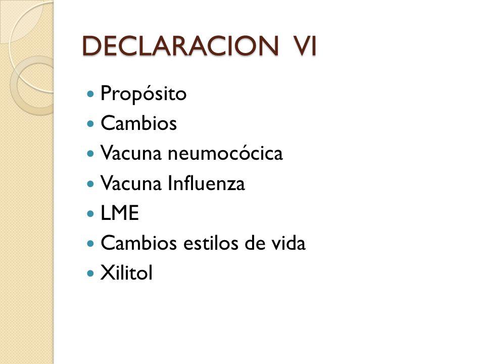 DECLARACION VI Propósito Cambios Vacuna neumocócica Vacuna Influenza LME Cambios estilos de vida Xilitol