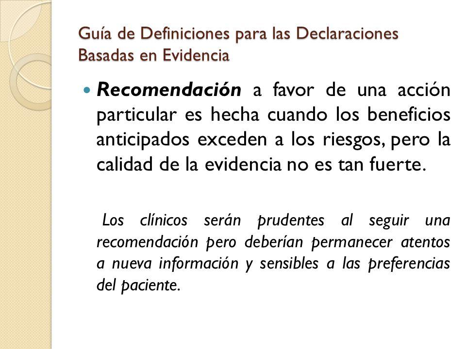 Guía de Definiciones para las Declaraciones Basadas en Evidencia Recomendación a favor de una acción particular es hecha cuando los beneficios anticip