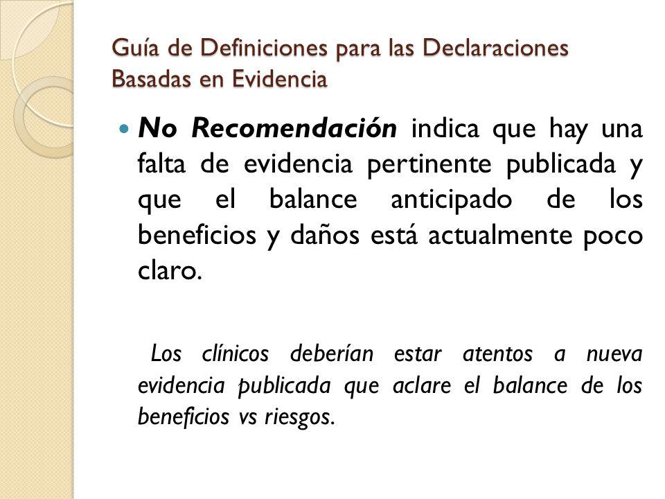 Guía de Definiciones para las Declaraciones Basadas en Evidencia No Recomendación indica que hay una falta de evidencia pertinente publicada y que el
