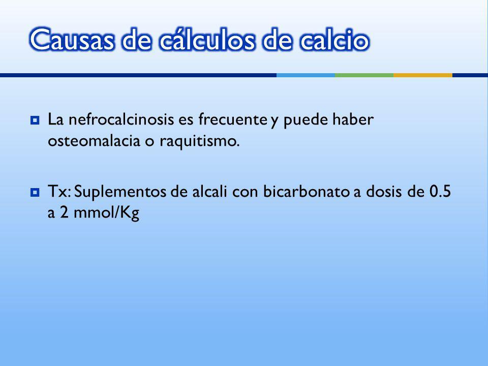 La nefrocalcinosis es frecuente y puede haber osteomalacia o raquitismo. Tx: Suplementos de alcali con bicarbonato a dosis de 0.5 a 2 mmol/Kg