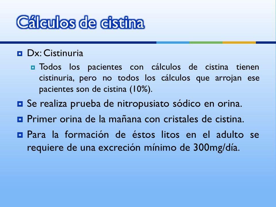 Dx: Cistinuria Todos los pacientes con cálculos de cistina tienen cistinuria, pero no todos los cálculos que arrojan ese pacientes son de cistina (10%