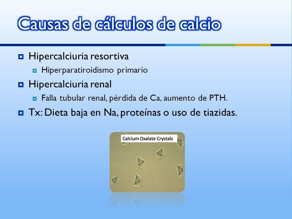 Hipercalciuria resortiva Hiperparatiroidismo primario Hipercalciuria renal Falla tubular renal, pérdida de Ca, aumento de PTH. Tx: Dieta baja en Na, p