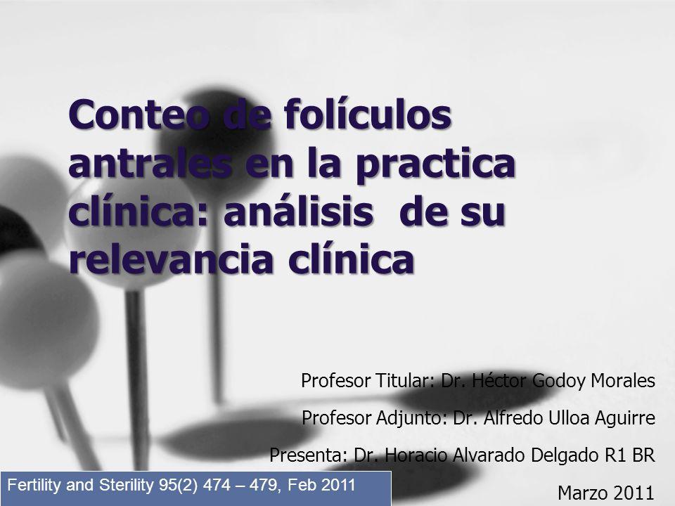 Conteo de folículos antrales en la practica clínica: análisis de su relevancia clínica Profesor Titular: Dr. Héctor Godoy Morales Profesor Adjunto: Dr
