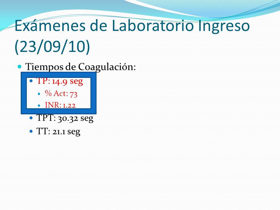Exámenes de Laboratorio Ingreso (23/09/10) Tiempos de Coagulación: TP: 14.9 seg % Act: 73 INR: 1.22 TPT: 30.32 seg TT: 21.1 seg