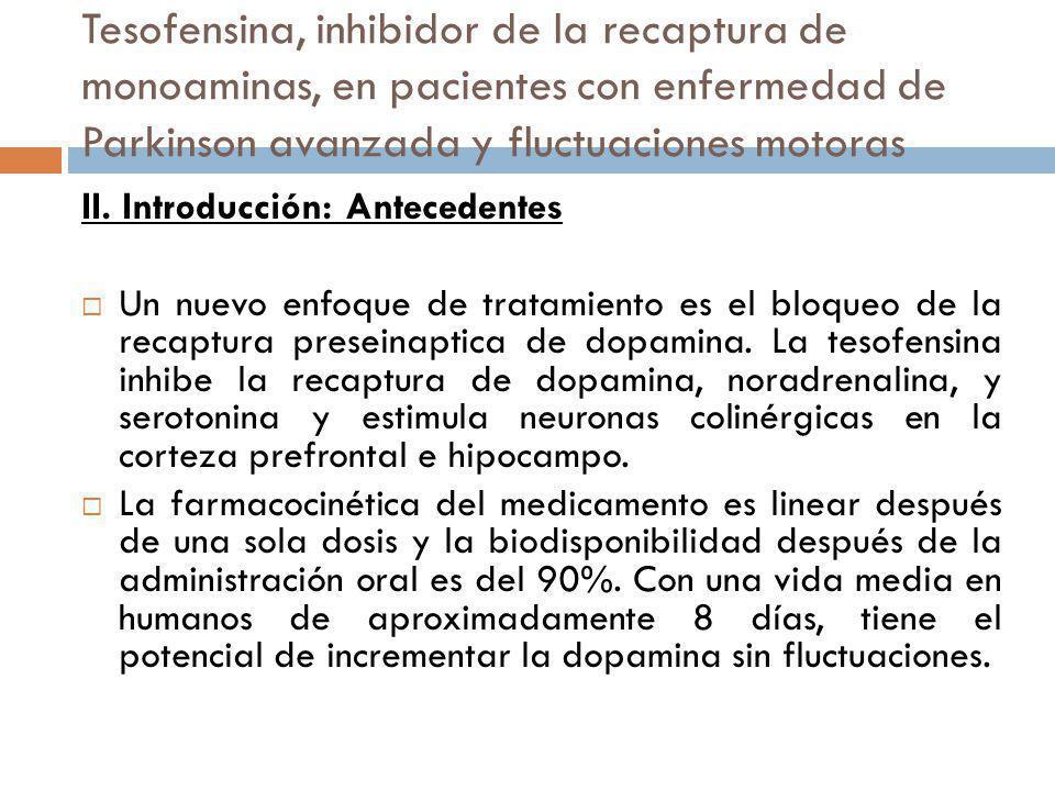 Tesofensina, inhibidor de la recaptura de monoaminas, en pacientes con enfermedad de Parkinson avanzada y fluctuaciones motoras II. Introducción: Ante
