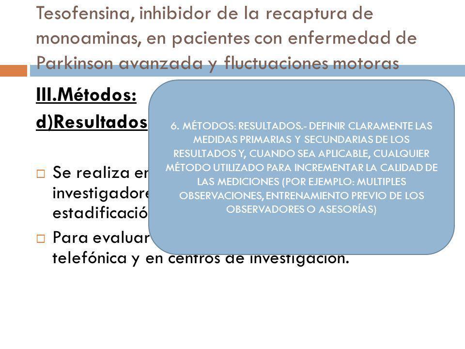 Tesofensina, inhibidor de la recaptura de monoaminas, en pacientes con enfermedad de Parkinson avanzada y fluctuaciones motoras III.Métodos: d)Resulta