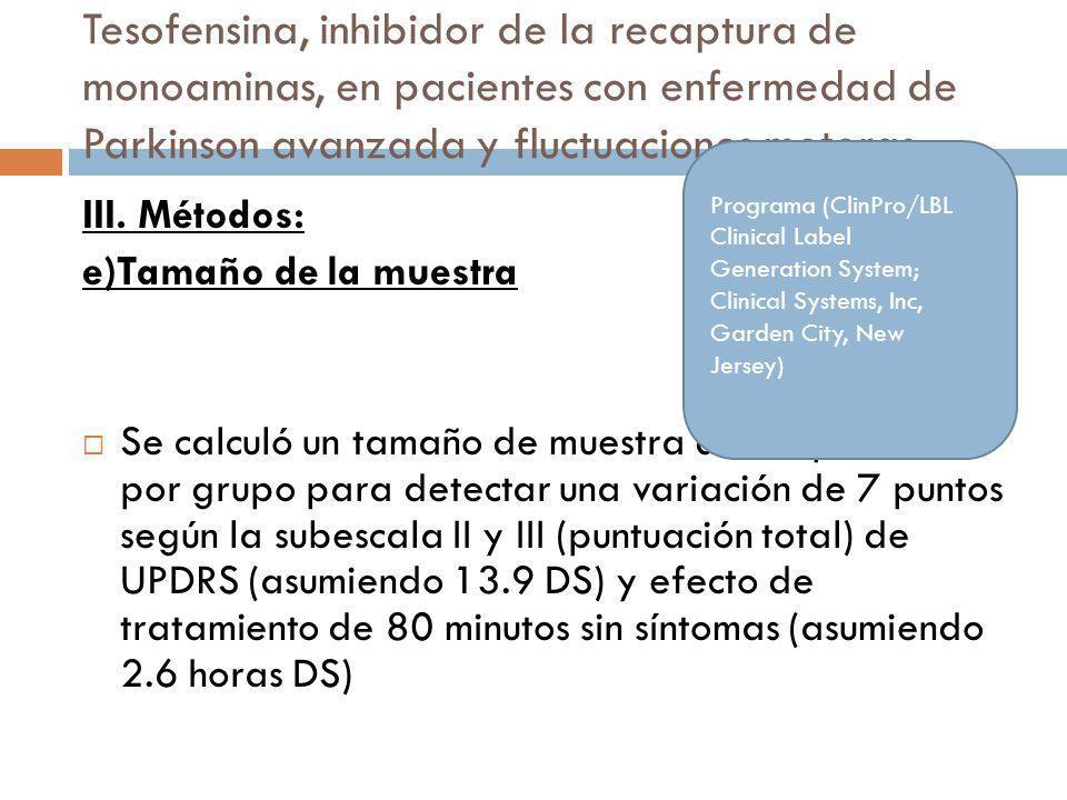 Tesofensina, inhibidor de la recaptura de monoaminas, en pacientes con enfermedad de Parkinson avanzada y fluctuaciones motoras III. Métodos: e)Tamaño