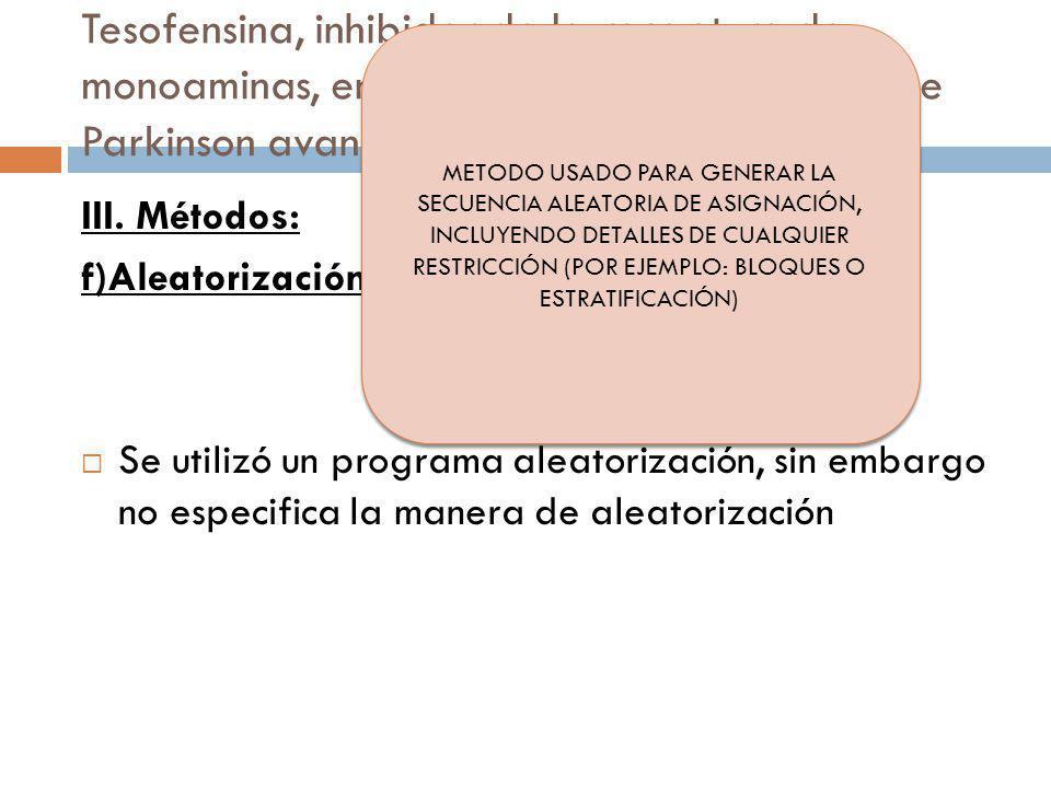 Tesofensina, inhibidor de la recaptura de monoaminas, en pacientes con enfermedad de Parkinson avanzada y fluctuaciones motoras III. Métodos: f)Aleato