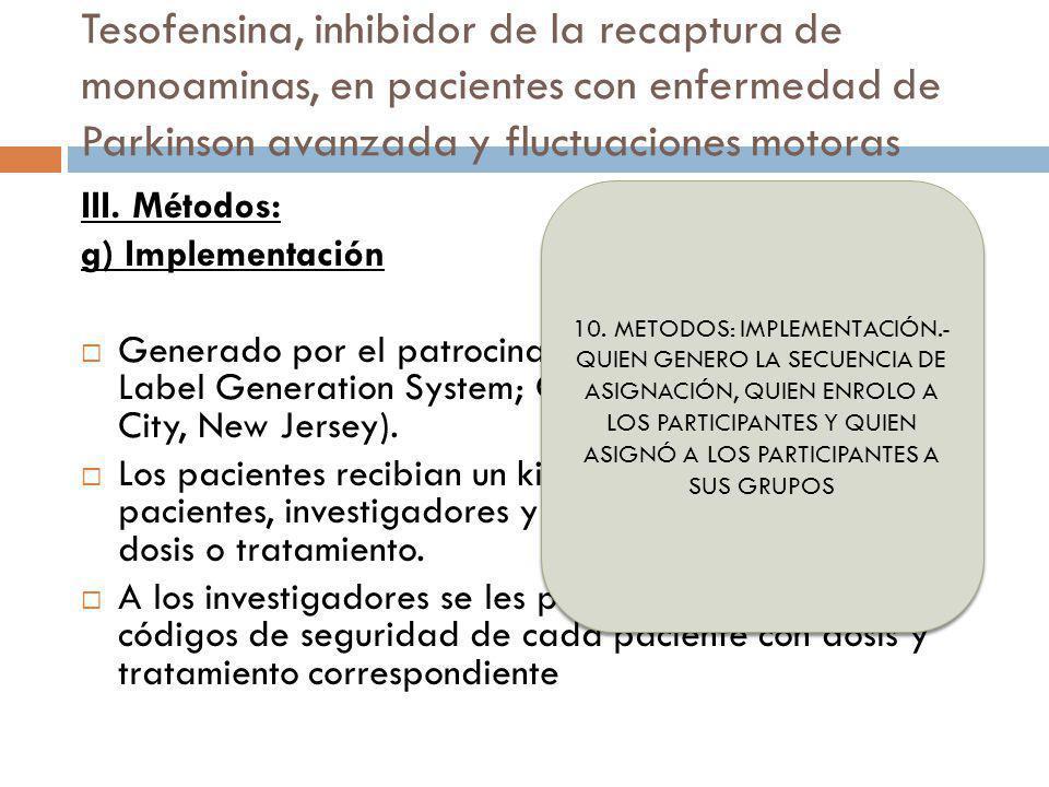Tesofensina, inhibidor de la recaptura de monoaminas, en pacientes con enfermedad de Parkinson avanzada y fluctuaciones motoras III. Métodos: g) Imple