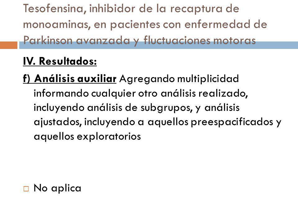 IV. Resultados: f) Análisis auxiliar Agregando multiplicidad informando cualquier otro análisis realizado, incluyendo análisis de subgrupos, y análisi