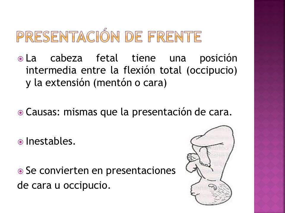 La cabeza fetal tiene una posición intermedia entre la flexión total (occipucio) y la extensión (mentón o cara) Causas: mismas que la presentación de