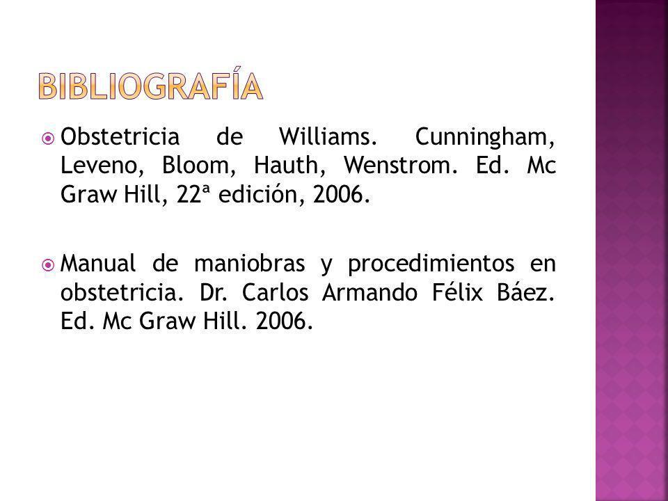 Obstetricia de Williams. Cunningham, Leveno, Bloom, Hauth, Wenstrom. Ed. Mc Graw Hill, 22ª edición, 2006. Manual de maniobras y procedimientos en obst