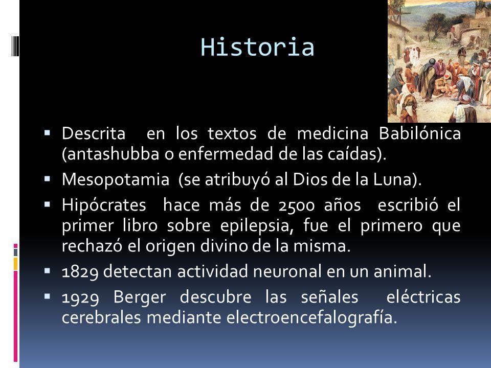 Historia Descrita en los textos de medicina Babilónica (antashubba o enfermedad de las caídas). Mesopotamia (se atribuyó al Dios de la Luna). Hipócrat