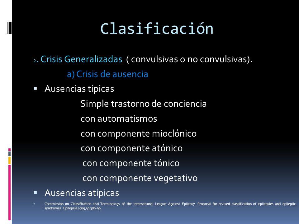Clasificación b) Mioclonias c) Crisis clónicas d) Crisis tónicas e) Crisis tónico-clónicas f ) Crisis atónicas g) Espasmos infantiles 3.