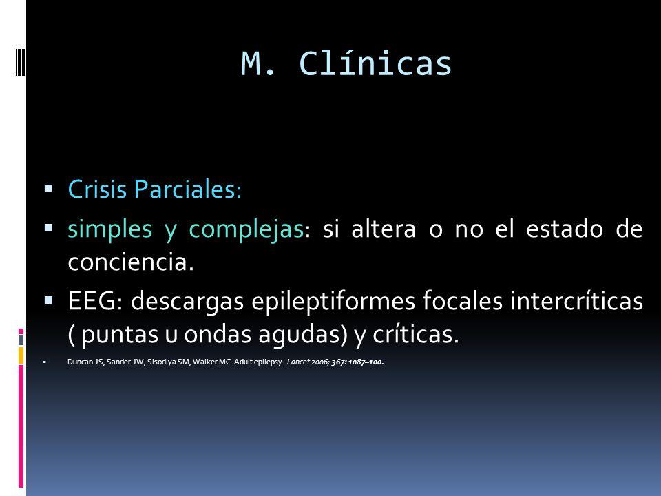 M. Clínicas Crisis Parciales: simples y complejas: si altera o no el estado de conciencia. EEG: descargas epileptiformes focales intercríticas ( punta