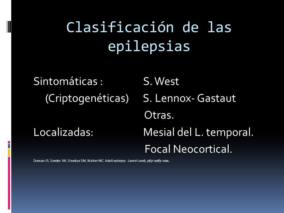 Clasificación de las epilepsias Sintomáticas : S. West (Criptogenéticas) S. Lennox- Gastaut Otras. Localizadas: Mesial del L. temporal. Focal Neocorti