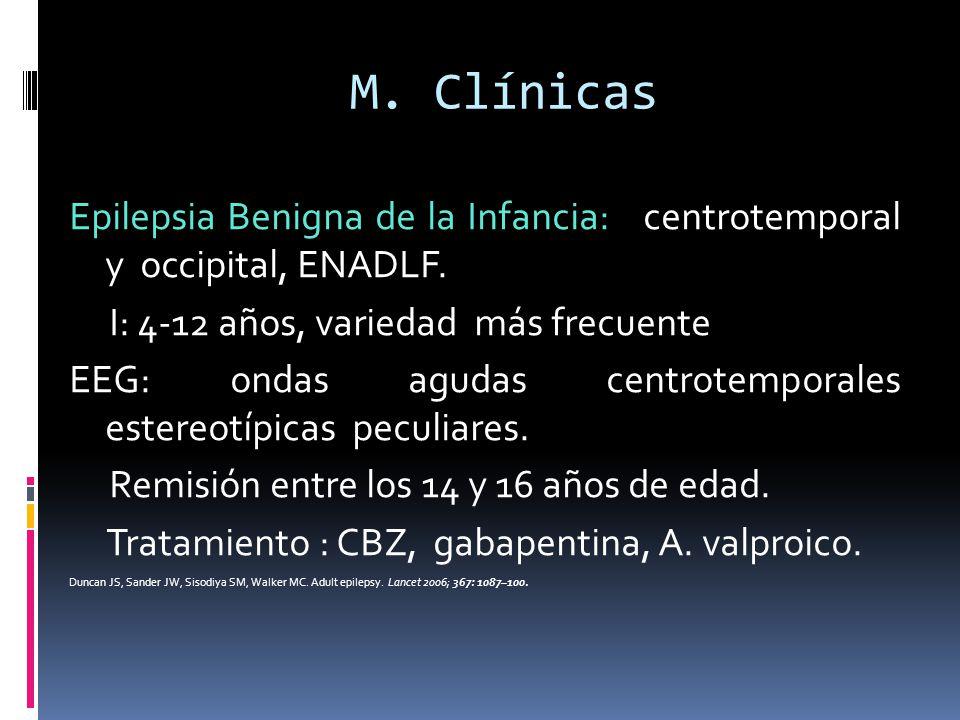 M. Clínicas Epilepsia Benigna de la Infancia: centrotemporal y occipital, ENADLF. I: 4-12 años, variedad más frecuente EEG: ondas agudas centrotempora