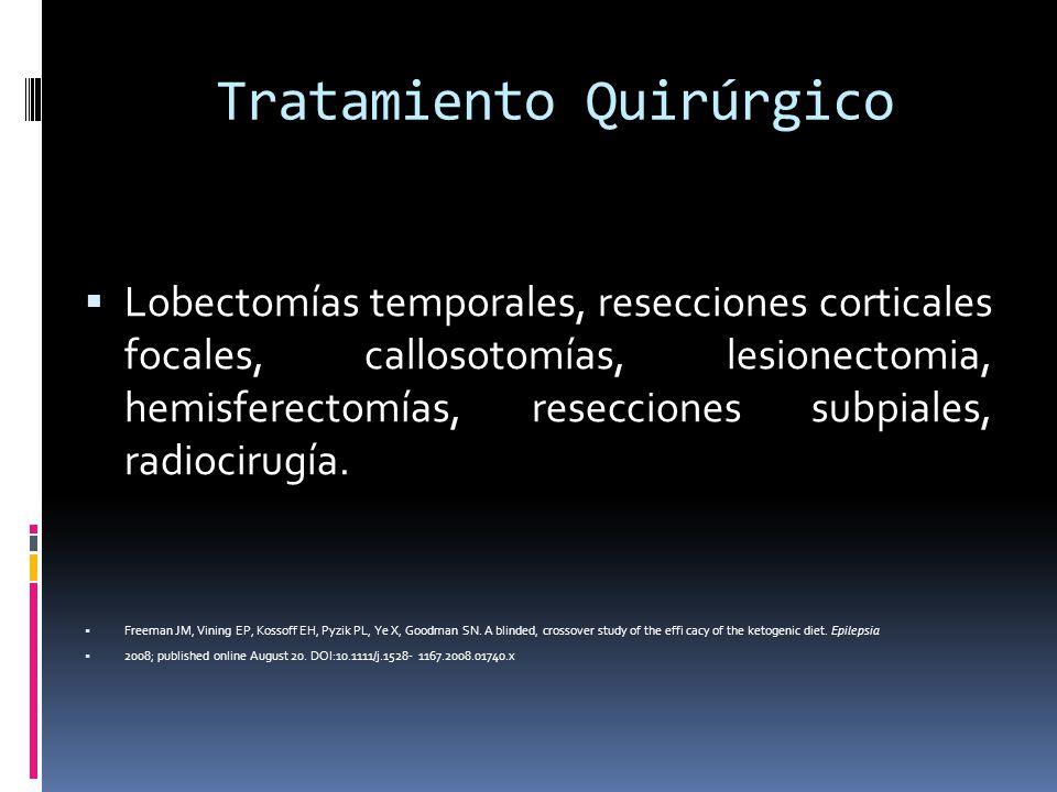 Tratamiento Quirúrgico Lobectomías temporales, resecciones corticales focales, callosotomías, lesionectomia, hemisferectomías, resecciones subpiales,