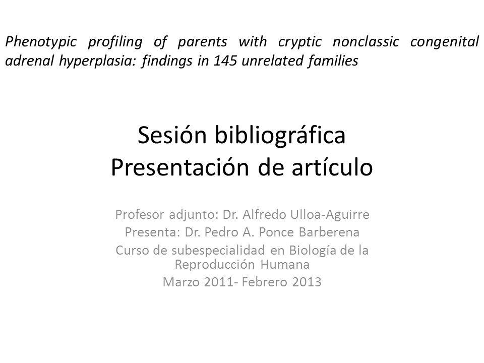 Sesión bibliográfica Presentación de artículo Profesor adjunto: Dr. Alfredo Ulloa-Aguirre Presenta: Dr. Pedro A. Ponce Barberena Curso de subespeciali