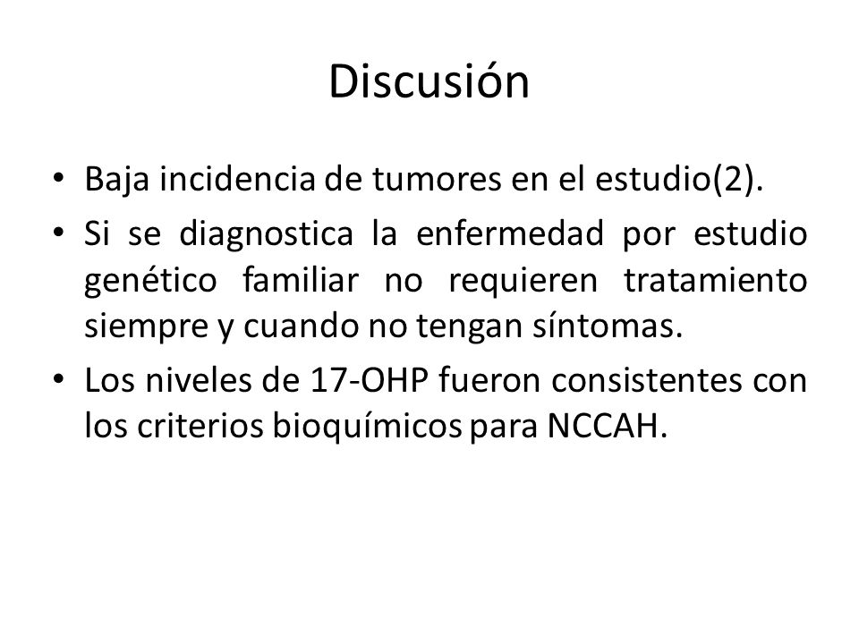 Discusión Baja incidencia de tumores en el estudio(2). Si se diagnostica la enfermedad por estudio genético familiar no requieren tratamiento siempre