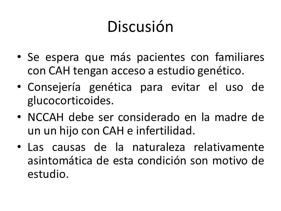 Discusión Se espera que más pacientes con familiares con CAH tengan acceso a estudio genético. Consejería genética para evitar el uso de glucocorticoi