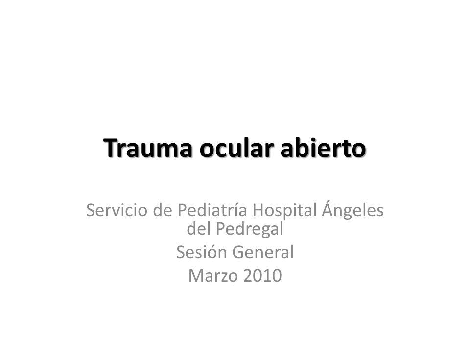 Trauma ocular abierto Servicio de Pediatría Hospital Ángeles del Pedregal Sesión General Marzo 2010