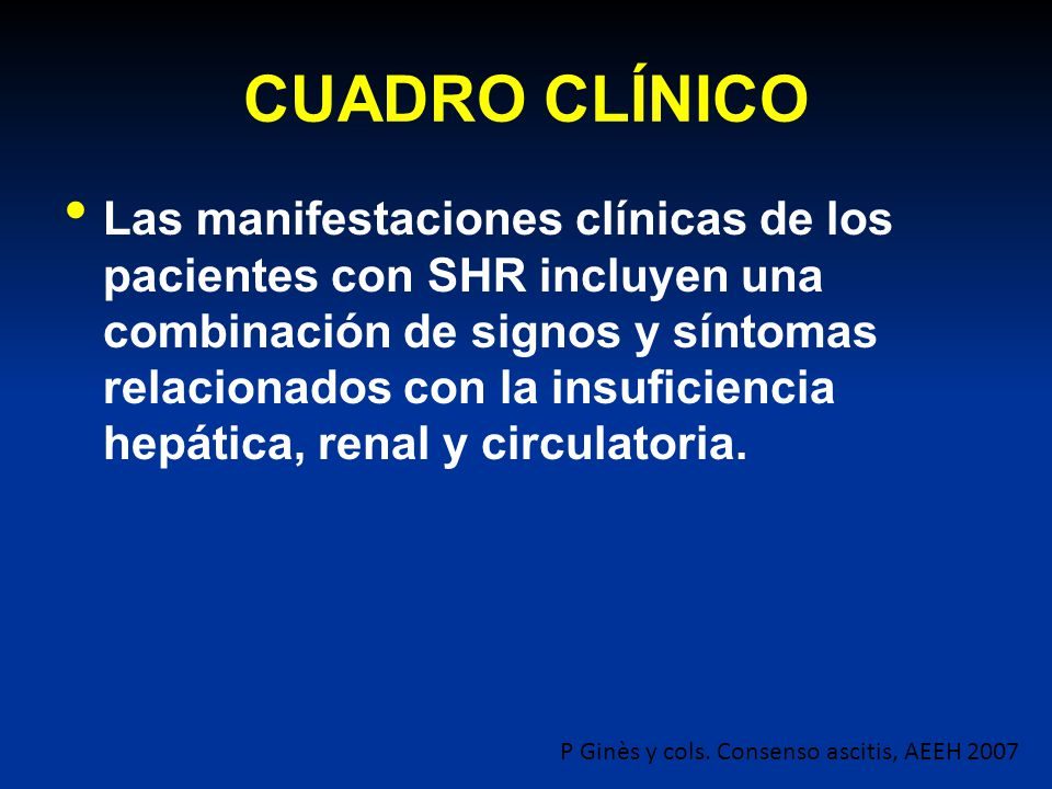 CUADRO CLÍNICO Las manifestaciones clínicas de los pacientes con SHR incluyen una combinación de signos y síntomas relacionados con la insuficiencia h