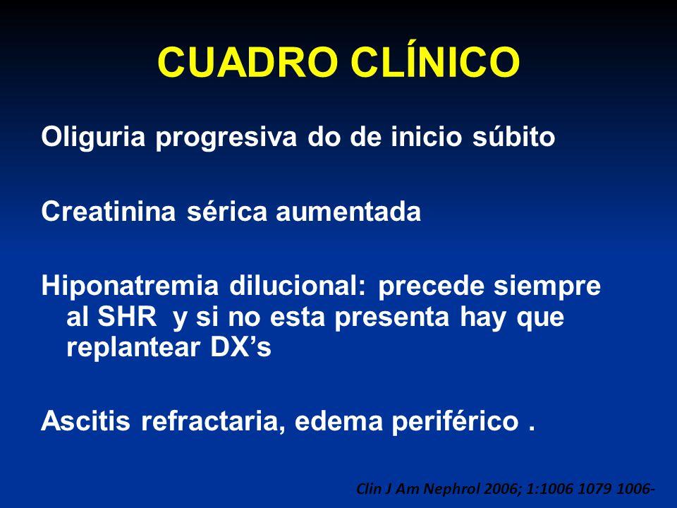 CUADRO CLÍNICO Oliguria progresiva do de inicio súbito Creatinina sérica aumentada Hiponatremia dilucional: precede siempre al SHR y si no esta presen