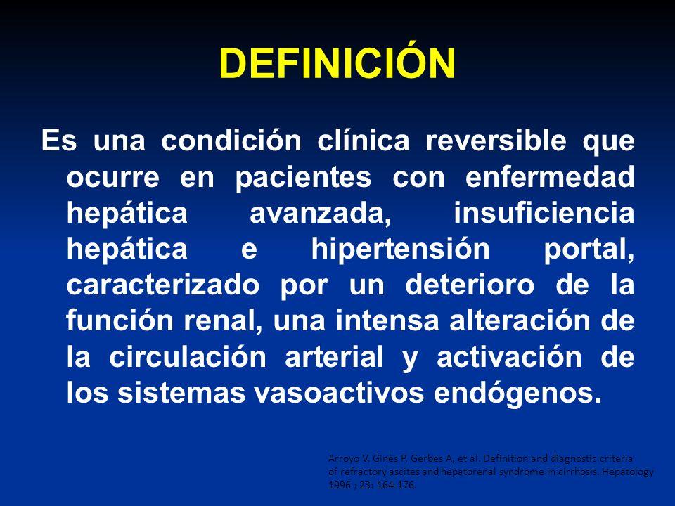 DEFINICIÓN Es una condición clínica reversible que ocurre en pacientes con enfermedad hepática avanzada, insuficiencia hepática e hipertensión portal,