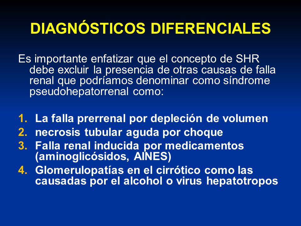 DIAGNÓSTICOS DIFERENCIALES Es importante enfatizar que el concepto de SHR debe excluir la presencia de otras causas de falla renal que podríamos denom