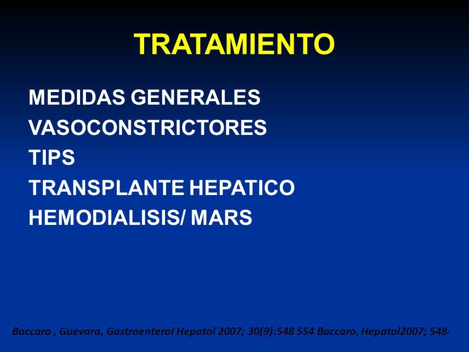 TRATAMIENTO MEDIDAS GENERALES VASOCONSTRICTORES TIPS TRANSPLANTE HEPATICO HEMODIALISIS/ MARS Baccaro, Guevara, Gastroenterol Hepatol 2007; 30(9):548 5