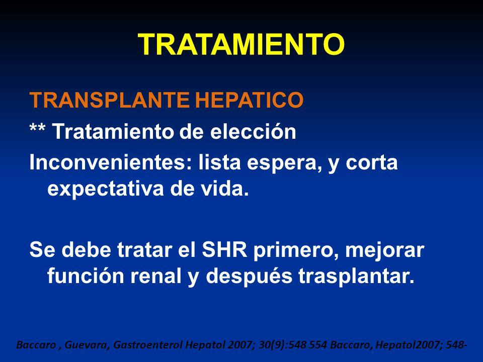 TRATAMIENTO TRANSPLANTE HEPATICO ** Tratamiento de elección Inconvenientes: lista espera, y corta expectativa de vida. Se debe tratar el SHR primero,