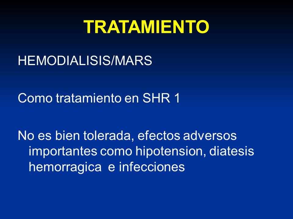 TRATAMIENTO HEMODIALISIS/MARS Como tratamiento en SHR 1 No es bien tolerada, efectos adversos importantes como hipotension, diatesis hemorragica e inf