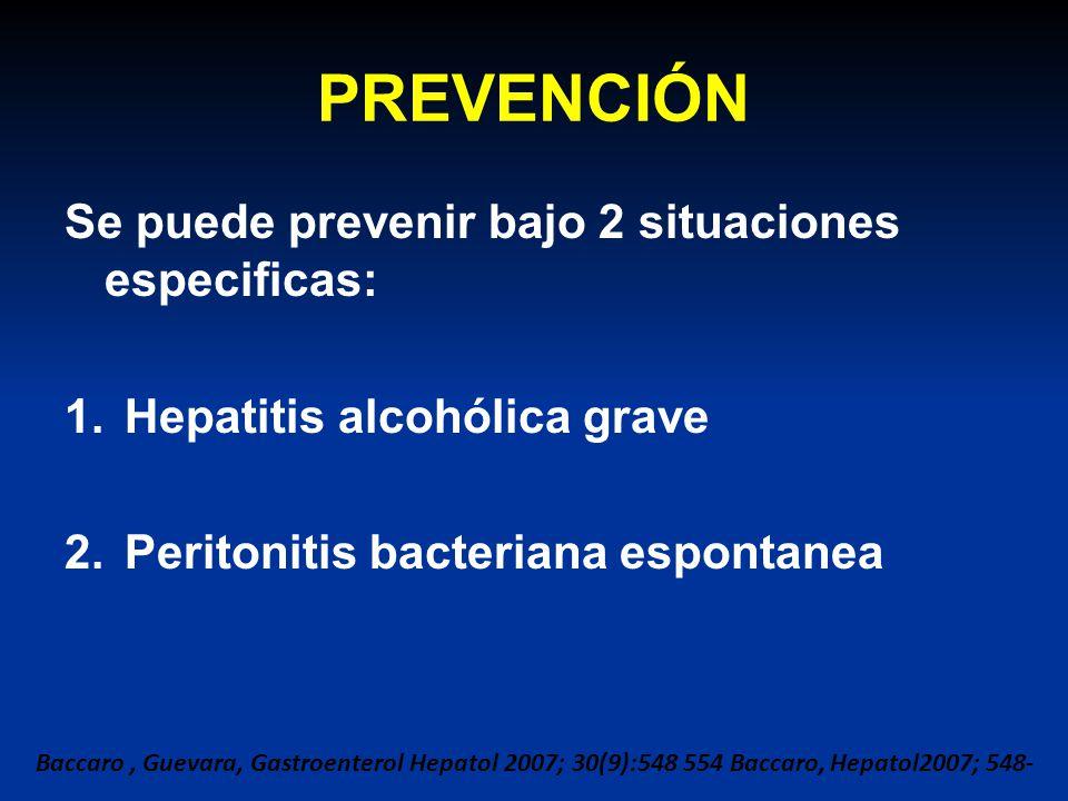 PREVENCIÓN Se puede prevenir bajo 2 situaciones especificas: 1.Hepatitis alcohólica grave 2.Peritonitis bacteriana espontanea Baccaro, Guevara, Gastro