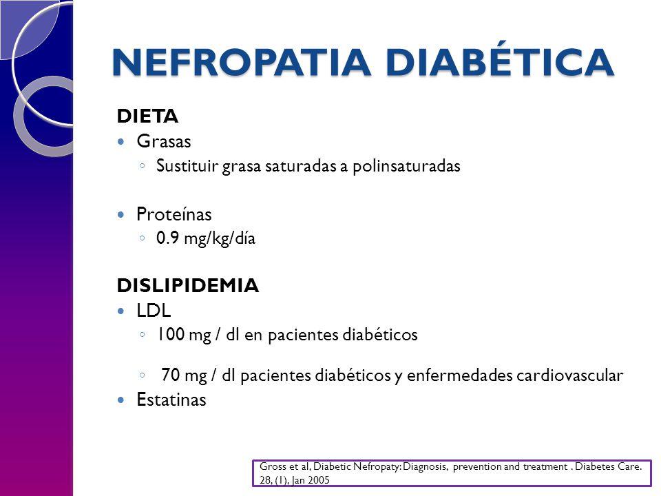 NEFROPATIA DIABÉTICA DIETA Grasas Sustituir grasa saturadas a polinsaturadas Proteínas 0.9 mg/kg/día DISLIPIDEMIA LDL 100 mg / dl en pacientes diabéti