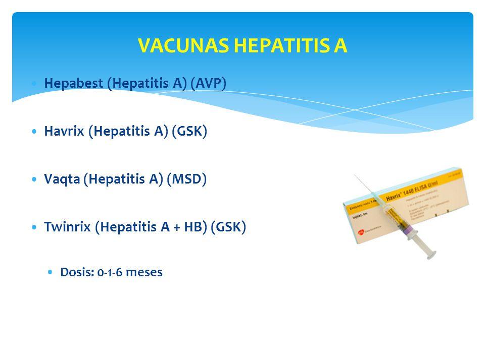 VACUNAS HEPATITIS A Hepabest (Hepatitis A) (AVP) Havrix (Hepatitis A) (GSK) Vaqta (Hepatitis A) (MSD) Twinrix (Hepatitis A + HB) (GSK) Dosis: 0-1-6 me