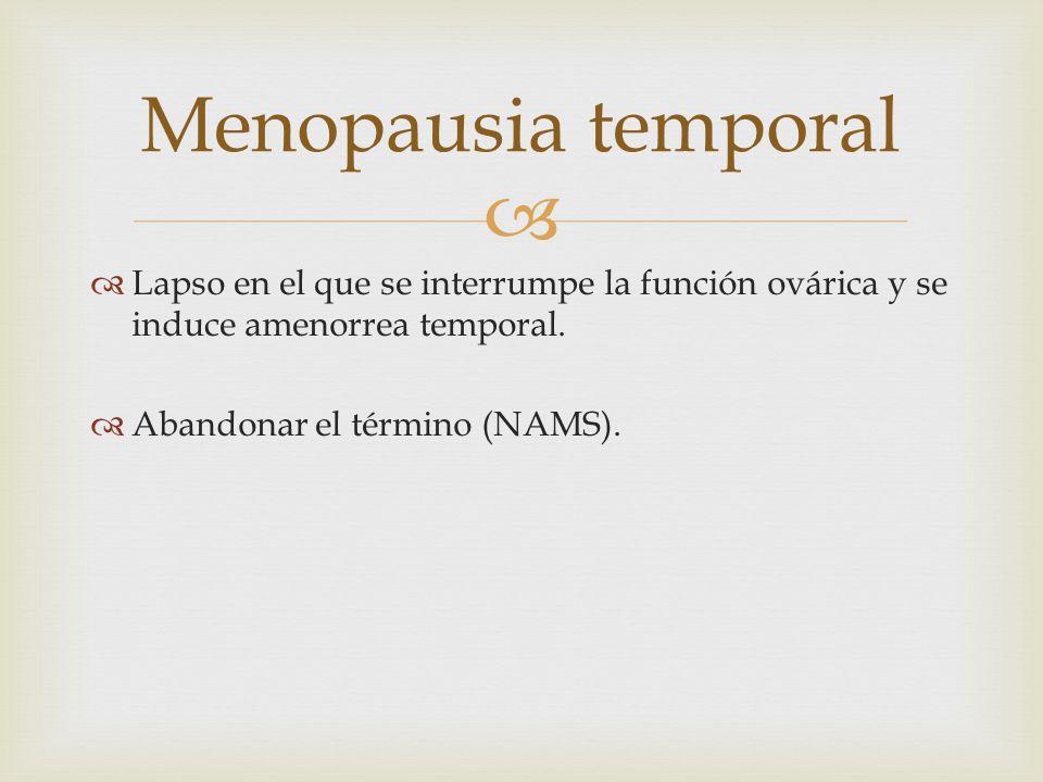 Lapso en el que se interrumpe la función ovárica y se induce amenorrea temporal. Abandonar el término (NAMS). Menopausia temporal