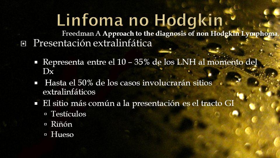 Presentación extralinfática Representa entre el 10 – 35% de los LNH al momento del Dx Hasta el 50% de los casos involucrarán sitios extralinfáticos El