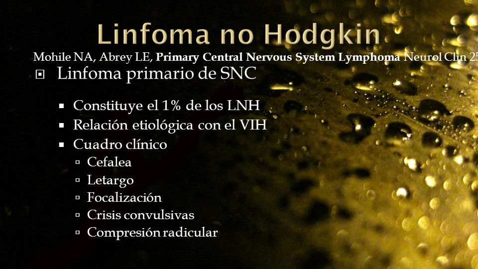 Linfoma primario de SNC Constituye el 1% de los LNH Relación etiológica con el VIH Cuadro clínico Cefalea Letargo Focalización Crisis convulsivas Comp