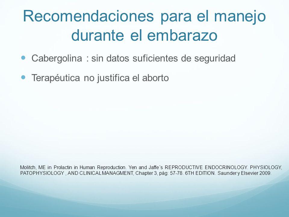 Recomendaciones para el manejo durante el embarazo Campos visuales : 1 a 3 meses MRI (gadolinio): - Sintomatología - Post-parto : MRI asintomático MRI (sintomático) : - DA* vs Cirugía : * < perjudicial (madre e hijo) Molitch, ME in Prolactin in Human Reproduction.