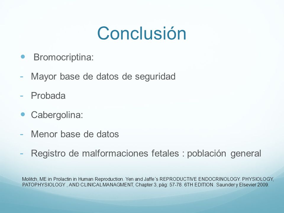 Conclusión Bromocriptina: - Mayor base de datos de seguridad - Probada Cabergolina: - Menor base de datos - Registro de malformaciones fetales : pobla