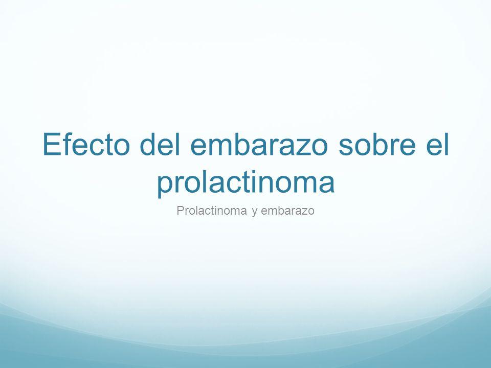 Efecto del embarazo sobre el prolactinoma Prolactinoma y embarazo